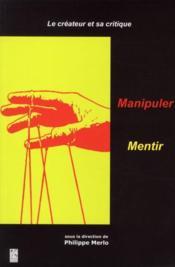 Le créateur et sa critique t.1 ; manipuler, mentir - Couverture - Format classique