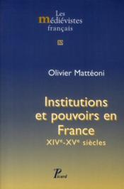 Institutions et pouvoirs en France ; XIV-XV siècles - Couverture - Format classique