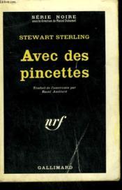 Avec Des Pincettes. Collection : Serie Noire N° 774 - Couverture - Format classique