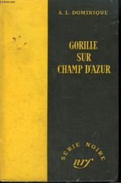 Gorille Sur Le Champ D'Azur. Collection : Serie Noire Sans Jaquette N° 236 - Couverture - Format classique