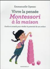 Vivre la pensée Montessori à la maison ; outils et conseils pour révéler le potentiel de spn enfant - Couverture - Format classique
