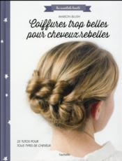 Coiffures trop belles pour cheveux rebelles - Couverture - Format classique