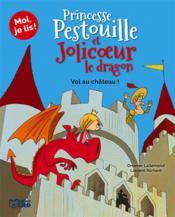 Moi, je lis ! ; Princesse Pestouille et Jolicoeur le dragon ; vol au château - Couverture - Format classique