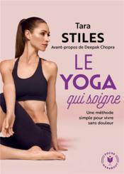 Le yoga qui soigne ; une méthode simple pour vivre sans douleur - Couverture - Format classique
