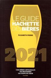 Le guide Hachette des bières ; 1000 bières artisanales, 300 brasseries, 150 coups de coeur (édition 2021) - Couverture - Format classique