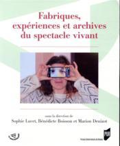 Fabriques, expériences et archives du spectacle vivant - Couverture - Format classique