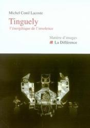 Tinguely, l'énergétique de l'insolence - Couverture - Format classique