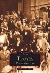Troyes ; 150 ans d'histoire - Couverture - Format classique