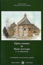 Églises romanes de Haute Auvergne t.1 ; le Mauriacois - Couverture - Format classique