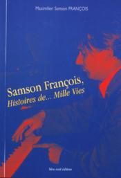 Samson Francois:Histoire De...Mille Vies - Couverture - Format classique