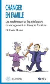 Changer en famille ; les modérateurs et le médiateurs en thérapie familiale - Couverture - Format classique