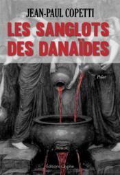 Les sanglots des Danaïdes - Couverture - Format classique