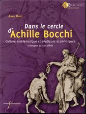 Dans le cercle d'Achille Bocchi ; culture emblématique et pratiques académiques ; Bologne au XVIe siècle - Couverture - Format classique