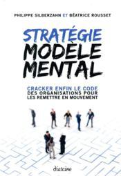 Stratégie modèle mental ; cracker enfin le code des organisations pour les remettre en mouvement - Couverture - Format classique