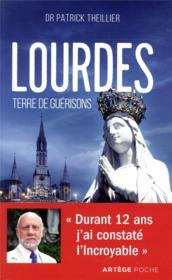 Lourdes, terre de guérisons ; durant 12 ans j'ai constaté l'incroyable - Couverture - Format classique