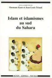 Islam et islamismes au sud du Sahara - Couverture - Format classique