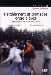 Harcèlements et brimades entre élèves ; la face cachée de la violence scolaire - Couverture - Format classique