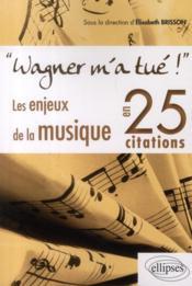 Wagner m'a tué ; les enjeux de la musique en 25 citations - Couverture - Format classique