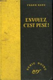 Envoyez, C'Est Pese! ( Dead Weight). Collection : Serie Noire Sans Jaquette N° 100 - Couverture - Format classique