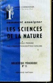 Comment Enseigner Les Sciences De La Nature A L'Ecole Primaire Par L'Observatin Des Etres Familiers. - Couverture - Format classique