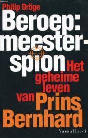 Beroep: Meesterspion, Het Geheime Leven Van Prins Bernhard - Couverture - Format classique