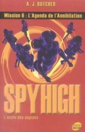 Spyhigh mission 6 ; l'agenda de l'annihilation - Couverture - Format classique