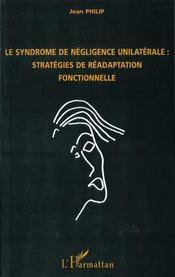 Le Syndrome De Negligence Unilaterale ; Strategies De Readaptation Fonctionnelle - Intérieur - Format classique