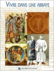 Vivre dans une abbaye cistercienne ; XII-XIII siècles - Couverture - Format classique