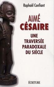 Aimé césaire, une traversée paradoxale du siècle - Intérieur - Format classique