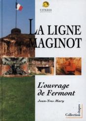 La Ligne Maginot, L'Ouvrage De Fermont - Couverture - Format classique