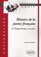 Histoire de la justice française de l'époque franque à nos jours - Couverture - Format classique