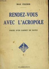 Rendez Vous Avec L'Acropole. Pages D'Un Carnet De Notes. - Couverture - Format classique