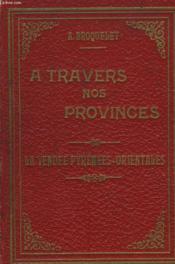A Travers Nos Provinces De La Vendee Aux Pyrennees-Orientales. - Couverture - Format classique