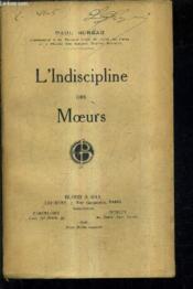 L'Indiscipline Des Moeurs / Etude De Science Sociale. - Couverture - Format classique
