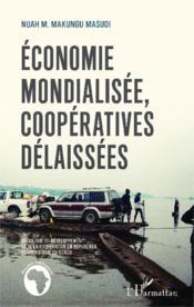 Économie mondialisée coopératives délaissées ; sociologie du développement et de la coopération en République Démocratique du Congo - Couverture - Format classique