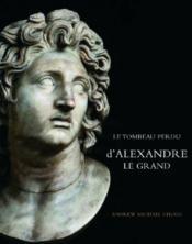 Alexandre Le Grand ; Le Tombeau Perdu - Couverture - Format classique