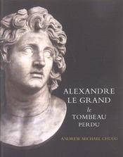 Alexandre Le Grand ; Le Tombeau Perdu - Intérieur - Format classique