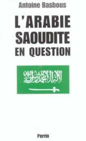 L'arabie saoudite en question du wahhabisme a bin laden, aux origines de la tourmente - Couverture - Format classique