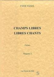 Champs Libres Et Libres Chants : - Couverture - Format classique