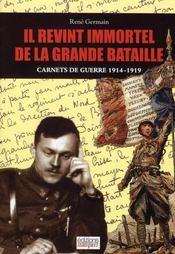 Il revint immortel de la grande bataille ; carnets de guerre 1914-1919 - Intérieur - Format classique