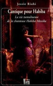 Cantique Pour Habiba ; La Vie Tumultueuse De La Chanteuse Habiba Messika - Couverture - Format classique