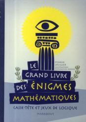 Le grand livre des énigmes mathématiques ; casse-tête et jeux de logique - Couverture - Format classique
