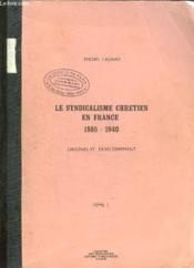 Le Syndicalisme Chretien En France 1885 - 1940. Tome 1: Origines Et Developpement. - Couverture - Format classique