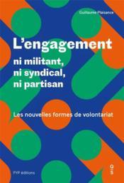 L'engagement ; ni syndical, ni partisan, ni militant; les nouvelles formes de volontariat - Couverture - Format classique