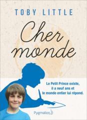 Cher monde ; le Petit Prince existe - Couverture - Format classique