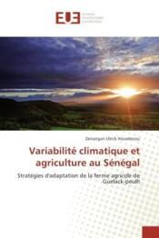 Variabilite climatique et agriculture au senegal - strategies d'adaptation de la ferme agricole de g - Couverture - Format classique