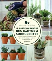 Le guide Marabout des cactus et succulentes ; comment choisir, entretenir et profiter de 200 cactus et succulentes - Couverture - Format classique