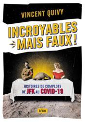 Incroyables... mais faux ! histoires de complots de JFK au Covid-19 - Couverture - Format classique