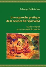 Une approche pratique de la science de l'ayurvéda ; guide complet pour une santé florissante - Couverture - Format classique