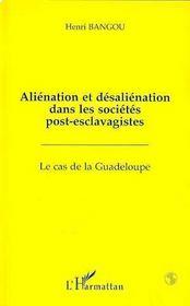 Alienation Et Desalienation Dans Les Societes Post-Esclavagistes : Le Cas De La Guadeloupe - Intérieur - Format classique